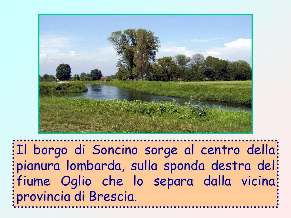 Il borgo di Soncino sorge al centro della pianura lombarda, sulla sponda destra del fiume Oglio che lo separa dalla vicina provincia di Brescia.