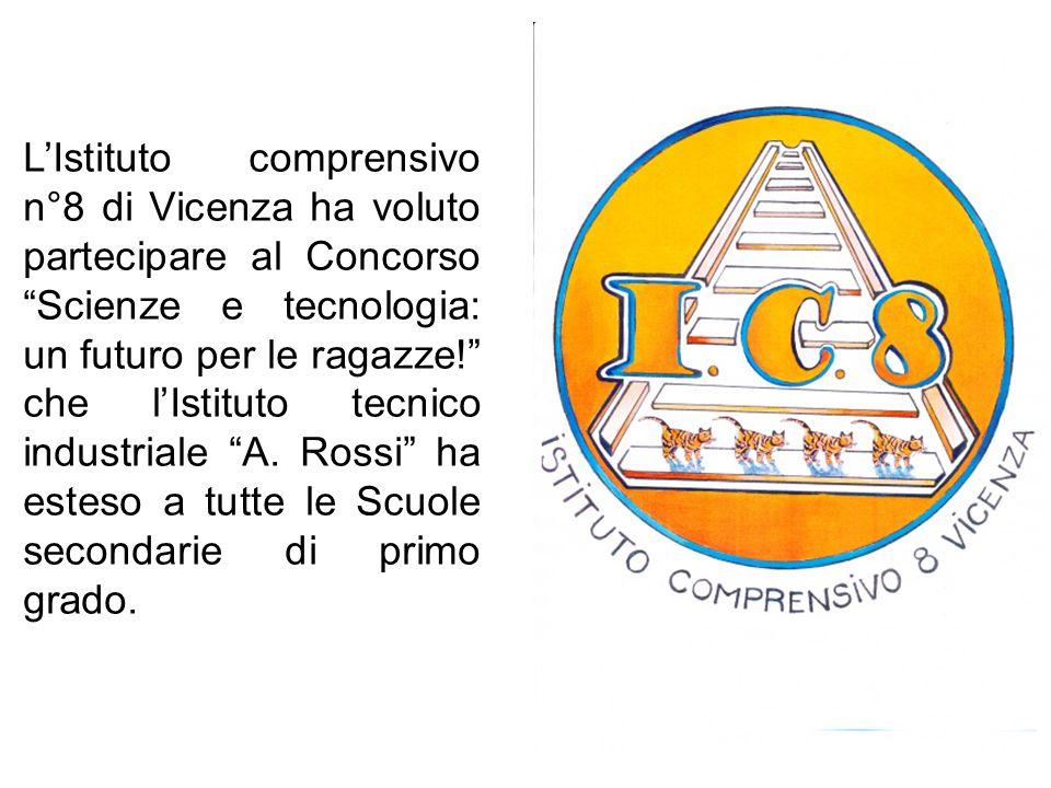 LIstituto comprensivo n°8 di Vicenza ha voluto partecipare al Concorso Scienze e tecnologia: un futuro per le ragazze! che lIstituto tecnico industria