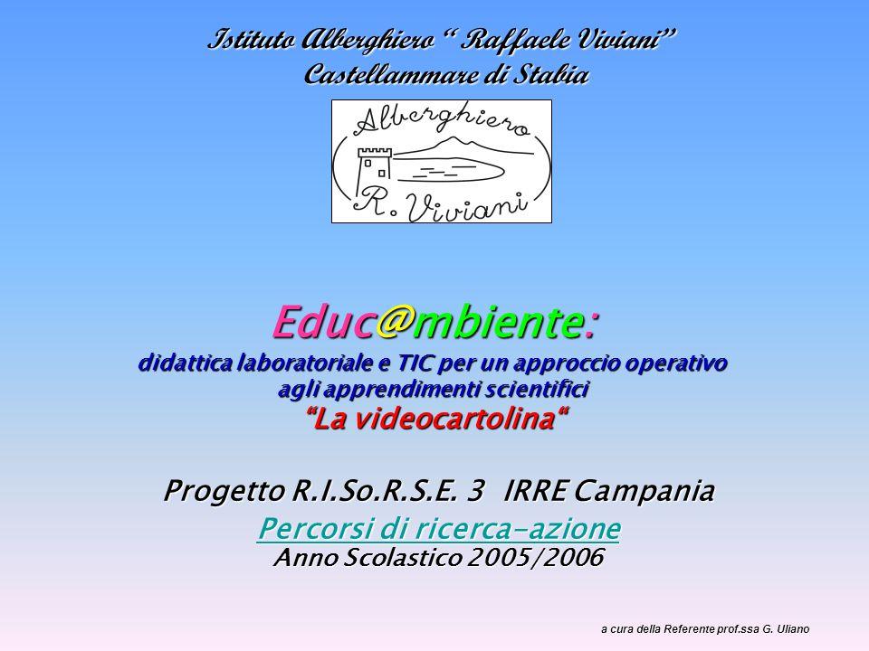 Educ@mbiente: didattica laboratoriale e TIC per un approccio operativo agli apprendimenti scientifici La videocartolina Progetto R.I.So.R.S.E. 3 IRRE