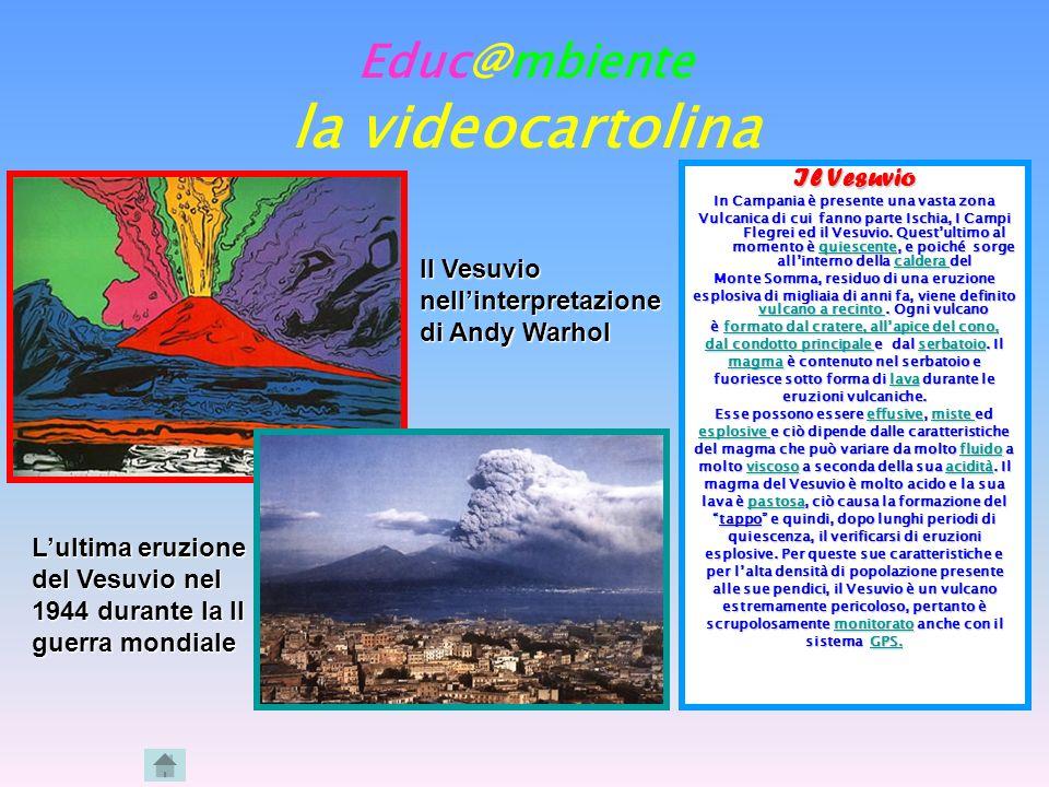Educ@mbiente la videocartolina Il Vesuvio In Campania è presente una vasta zona Vulcanica di cui fanno parte Ischia, I Campi Flegrei ed il Vesuvio. Qu