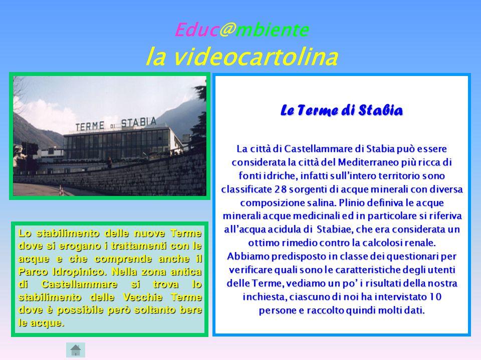 Educ@mbiente la videocartolina Le Terme di Stabia La città di Castellammare di Stabia può essere considerata la città del Mediterraneo più ricca di fo