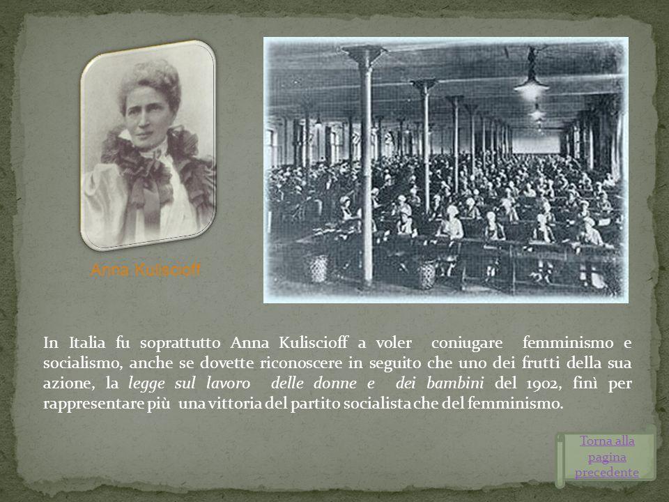 In Italia fu soprattutto Anna Kuliscioff a voler coniugare femminismo e socialismo, anche se dovette riconoscere in seguito che uno dei frutti della s