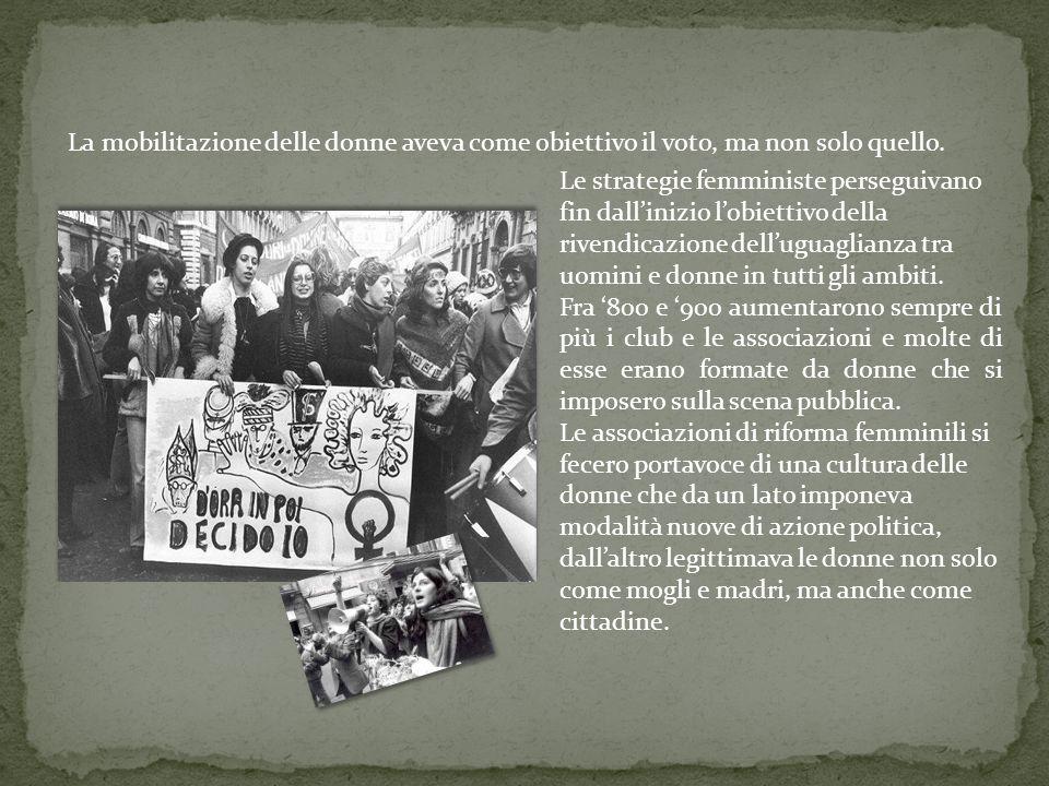 La mobilitazione delle donne aveva come obiettivo il voto, ma non solo quello. Le strategie femministe perseguivano fin dallinizio lobiettivo della ri