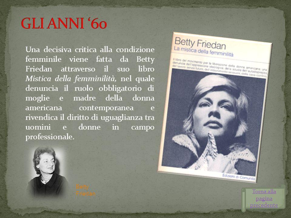 Una decisiva critica alla condizione femminile viene fatta da Betty Friedan attraverso il suo libro Mistica della femminilità, nel quale denuncia il r