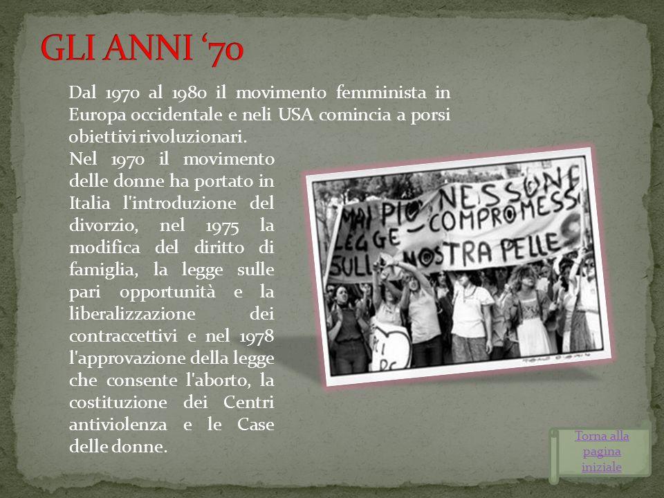 Dal 1970 al 1980 il moviment0 femminista in Europa occidentale e neli USA comincia a porsi obiettivi rivoluzionari. Torna alla pagina iniziale Nel 197