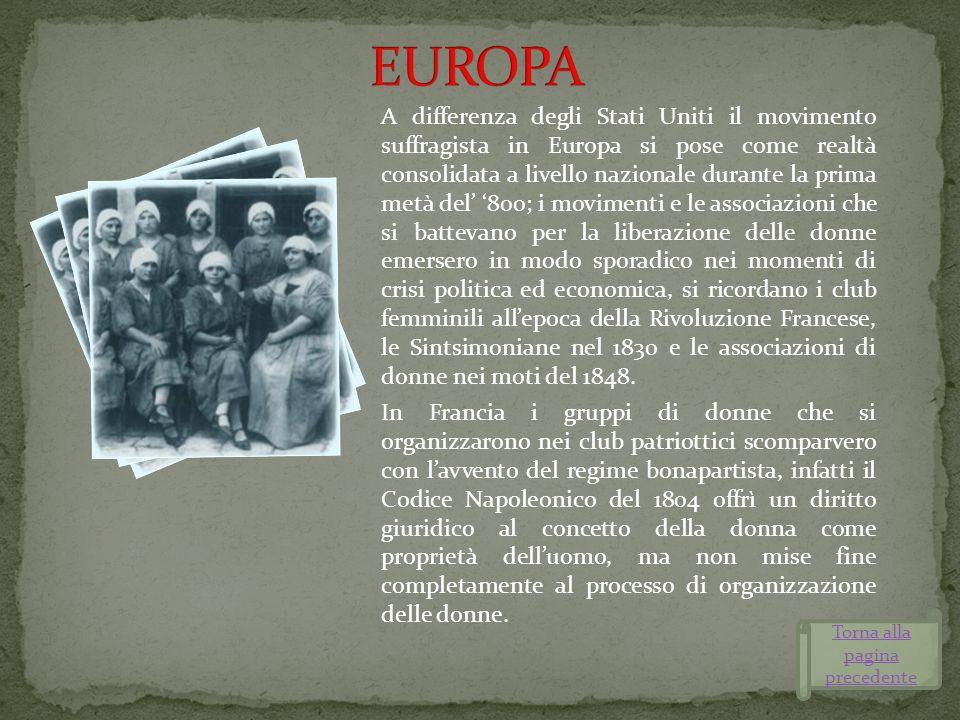 A differenza degli Stati Uniti il movimento suffragista in Europa si pose come realtà consolidata a livello nazionale durante la prima metà del 800; i