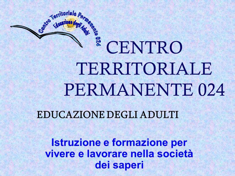 CENTRO TERRITORIALE PERMANENTE 024 EDUCAZIONE DEGLI ADULTI Istruzione e formazione per vivere e lavorare nella società dei saperi