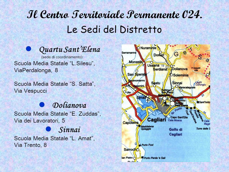 Il Centro Territoriale Permanente 024. Le Sedi del Distretto Quartu SantElena (sede di coordinamento): Scuola Media Statale L.Silesu, ViaPerdalonga, 8