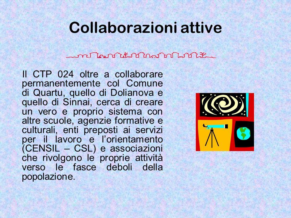 Collaborazioni attive Il CTP 024 oltre a collaborare permanentemente col Comune di Quartu, quello di Dolianova e quello di Sinnai, cerca di creare un