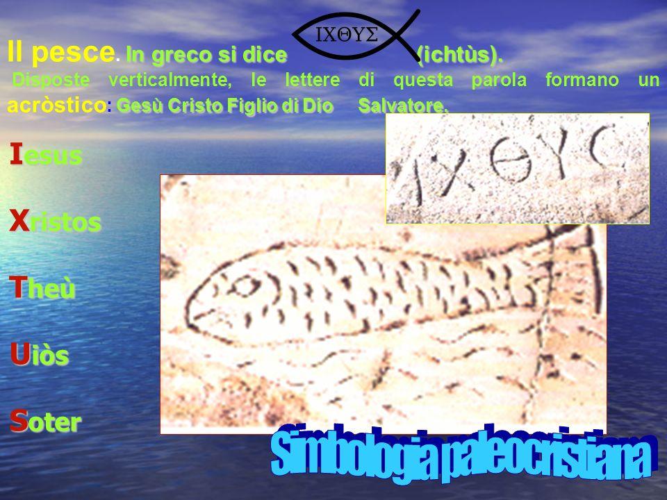 In greco si dice (ichtùs). Il pesce. In greco si dice (ichtùs).