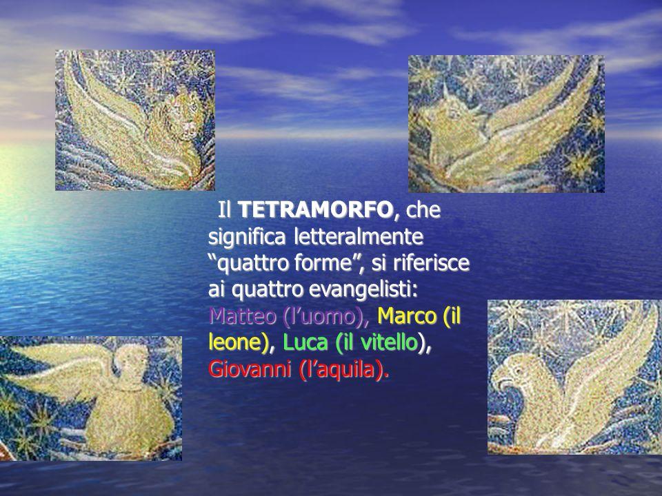 Il TETRAMORFO, che significa letteralmente quattro forme, si riferisce ai quattro evangelisti: Matteo (luomo), Marco (il leone), Luca (il vitello), Giovanni (laquila).