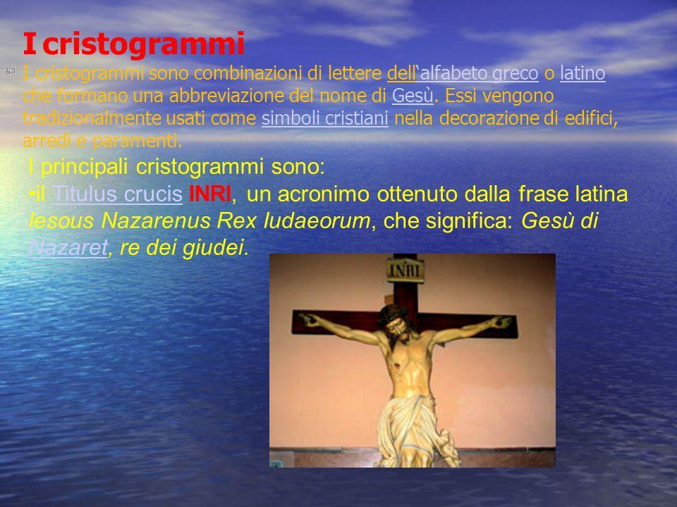 I cristogrammi I cristogrammi sono combinazioni di lettere dellalfabeto greco o latino che formano una abbreviazione del nome di Gesù.