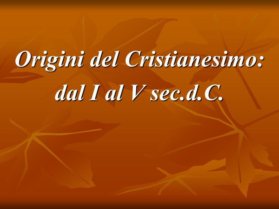 CRISTIANESIMO: ORIGINI (30-35) Subito dopo la morte di Gesù i discepoli si nascondono per paura di subire la stessa sorte.