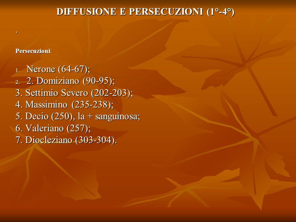 DIFFUSIONE E PERSECUZIONI (1°-4°).. Persecuzioni: 1. Nerone (64-67); 2. 2. Domiziano (90-95); 3. Settimio Severo (202-203); 4. Massimino (235-238); 5.