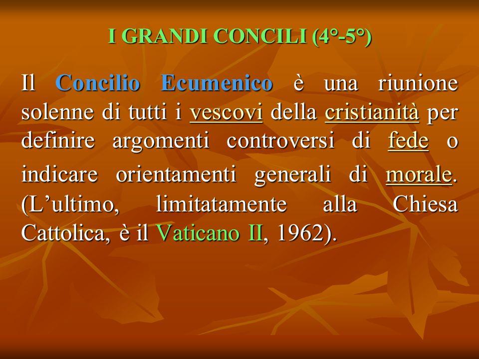 I GRANDI CONCILI (4°-5°) Il Concilio Ecumenico è una riunione solenne di tutti i vescovi della cristianità per definire argomenti controversi di fede