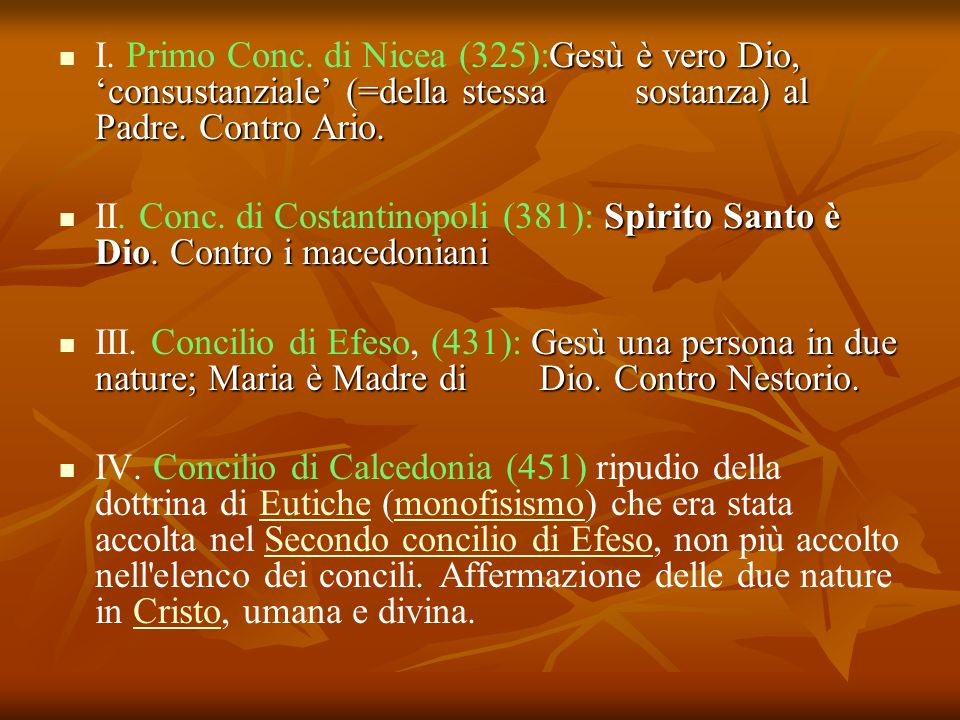 Gesù è vero Dio, consustanziale (=della stessa sostanza) al Padre. Contro Ario. I. Primo Conc. di Nicea (325):Gesù è vero Dio, consustanziale (=della