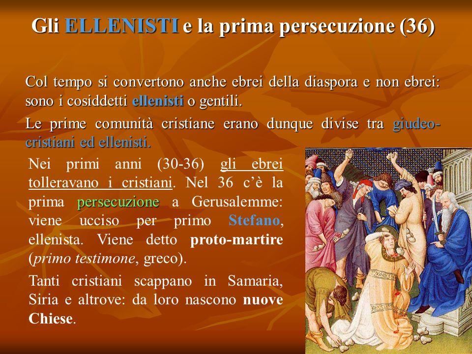 Gli ELLENISTI e la prima persecuzione (36) Col tempo si convertono anche ebrei della diaspora e non ebrei: sono i cosiddetti ellenisti o gentili. Le p