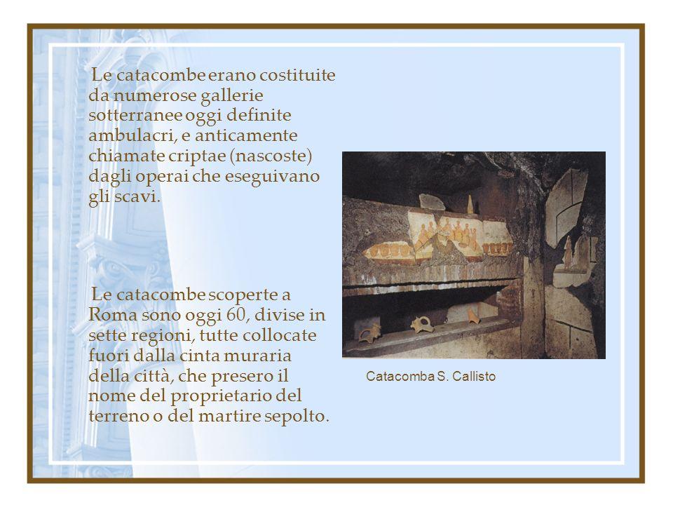 Le catacombe erano costituite da numerose gallerie sotterranee oggi definite ambulacri, e anticamente chiamate criptae (nascoste) dagli operai che ese