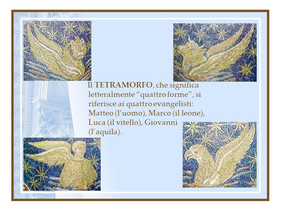 Il TETRAMORFO, che significa letteralmente quattro forme, si riferisce ai quattro evangelisti: Matteo (luomo), Marco (il leone), Luca (il vitello), Gi