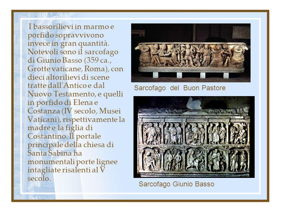 I bassorilievi in marmo e porfido sopravvivono invece in gran quantità. Notevoli sono il sarcofago di Giunio Basso (359 ca., Grotte vaticane, Roma), c