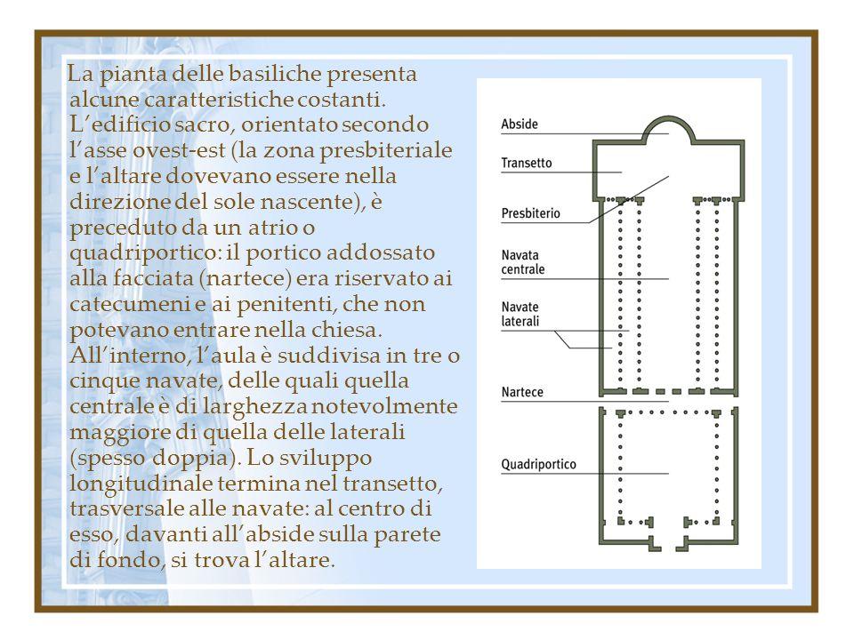 La pianta delle basiliche presenta alcune caratteristiche costanti. Ledificio sacro, orientato secondo lasse ovest-est (la zona presbiteriale e laltar
