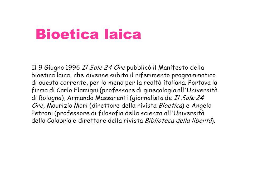 Bioetica laica Il 9 Giugno 1996 Il Sole 24 Ore pubblicò il Manifesto della bioetica laica, che divenne subito il riferimento programmatico di questa c