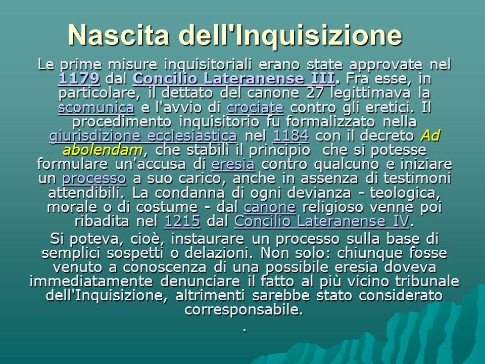 Nascita dell Inquisizione Le prime misure inquisitoriali erano state approvate nel 1179 dal Concilio Lateranense III.