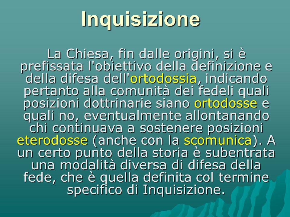 Inquisizione Nella storia di questo istituto gli storici distinguono tre fasi: INQUISIZIONE MEDIOEVALE (dal 1179 o 1184 fino alla metà del XIV secolo): di questa inquisizione era responsabile il papa che nominava direttamente gli inquisitori.