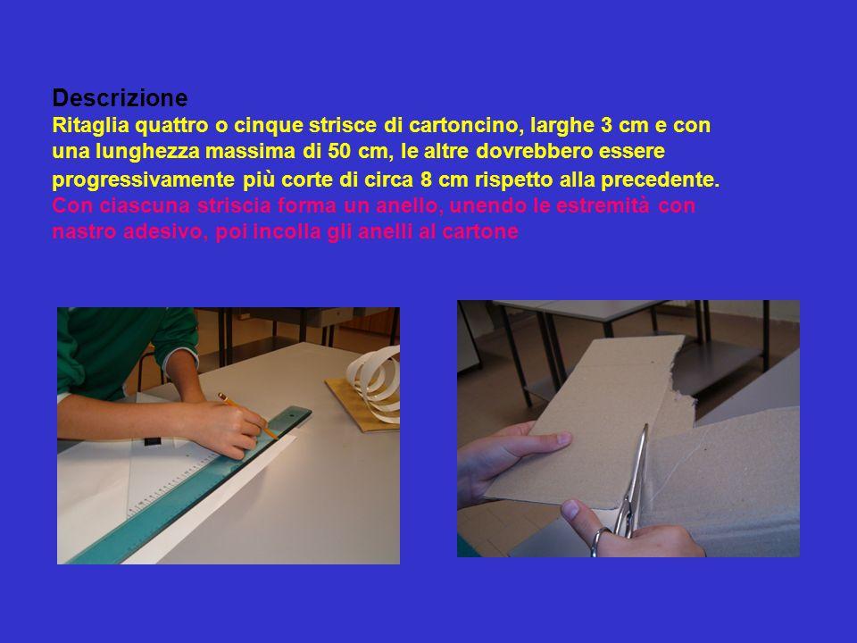 Descrizione Ritaglia quattro o cinque strisce di cartoncino, larghe 3 cm e con una lunghezza massima di 50 cm, le altre dovrebbero essere progressivamente più corte di circa 8 cm rispetto alla precedente.