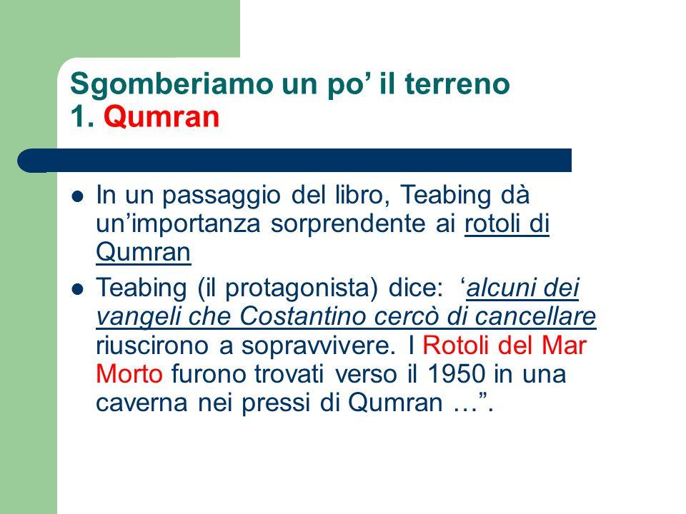 Sgomberiamo un po il terreno 1. Qumran In un passaggio del libro, Teabing dà unimportanza sorprendente ai rotoli di Qumran Teabing (il protagonista) d