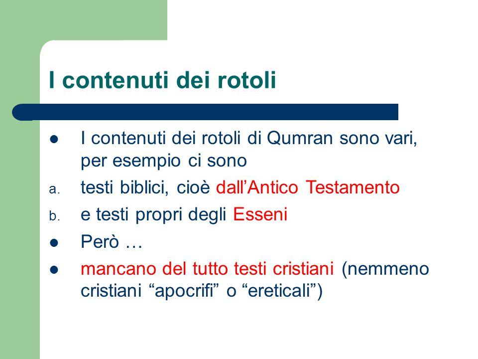 I contenuti dei rotoli I contenuti dei rotoli di Qumran sono vari, per esempio ci sono a. testi biblici, cioè dallAntico Testamento b. e testi propri
