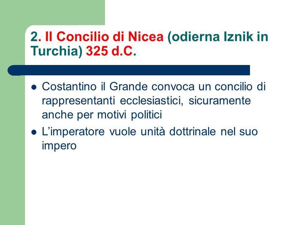2.Il Concilio di Nicea (odierna Iznik in Turchia) 325 d.C.