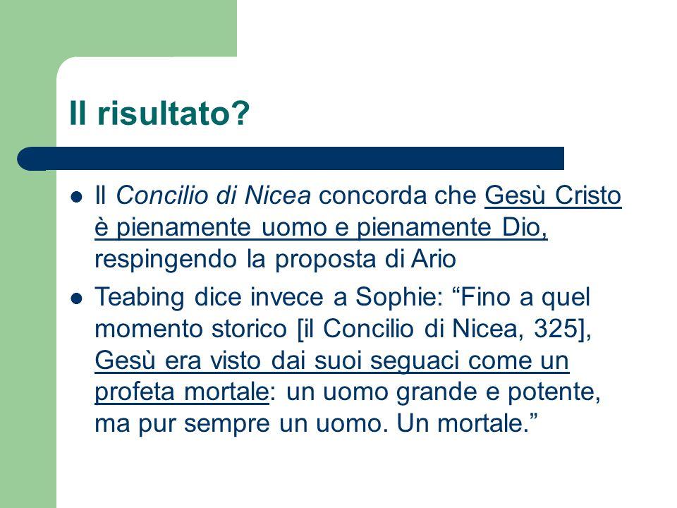 Il risultato? Il Concilio di Nicea concorda che Gesù Cristo è pienamente uomo e pienamente Dio, respingendo la proposta di Ario Teabing dice invece a