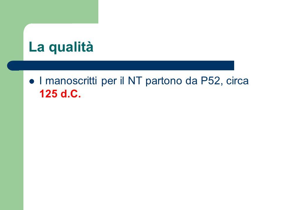 La qualità I manoscritti per il NT partono da P52, circa 125 d.C.