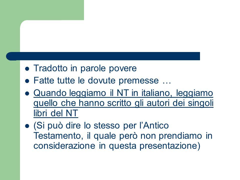 Tradotto in parole povere Fatte tutte le dovute premesse … Quando leggiamo il NT in italiano, leggiamo quello che hanno scritto gli autori dei singoli