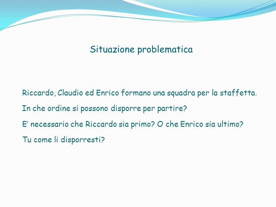 Situazione problematica Riccardo, Claudio ed Enrico formano una squadra per la staffetta.