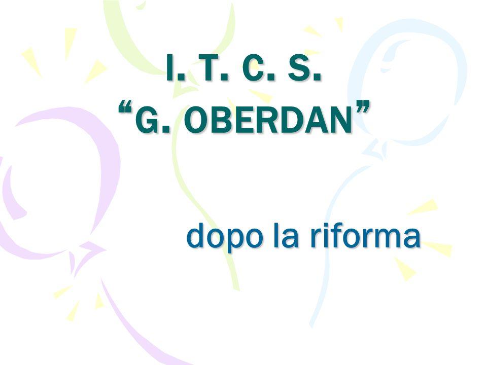 I. T. C. S. G. OBERDAN I. T. C. S. G. OBERDAN dopo la riforma