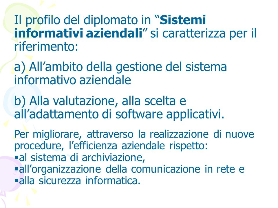 Il profilo del diplomato in Sistemi informativi aziendali si caratterizza per il riferimento: a) Allambito della gestione del sistema informativo azie