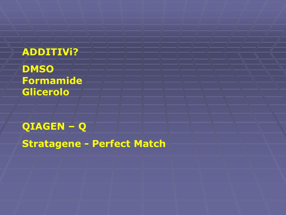 ADDITIVi? DMSO Formamide Glicerolo QIAGEN – Q Stratagene - Perfect Match