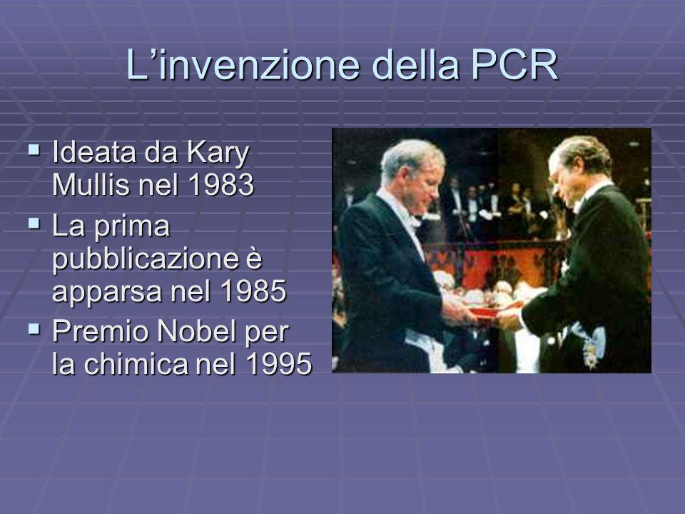 Linvenzione della PCR Ideata da Kary Mullis nel 1983 Ideata da Kary Mullis nel 1983 La prima pubblicazione è apparsa nel 1985 La prima pubblicazione è