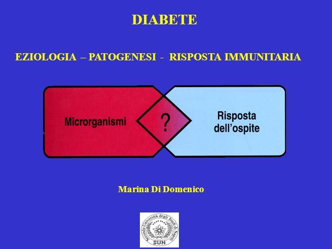 DIABETE EZIOLOGIA – PATOGENESI - RISPOSTA IMMUNITARIA Marina Di Domenico