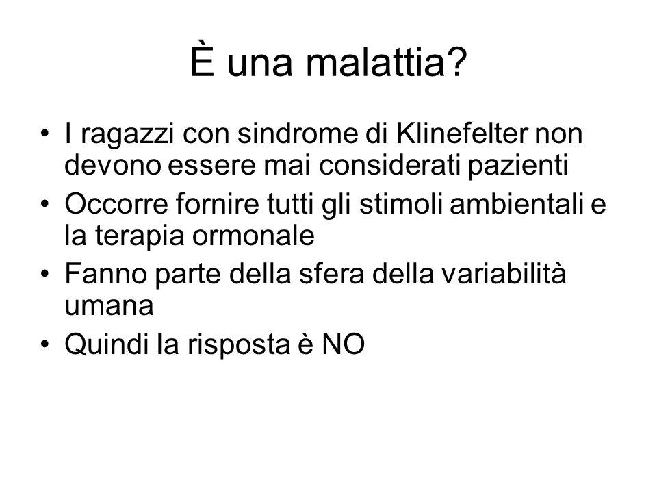 È una malattia? I ragazzi con sindrome di Klinefelter non devono essere mai considerati pazienti Occorre fornire tutti gli stimoli ambientali e la ter
