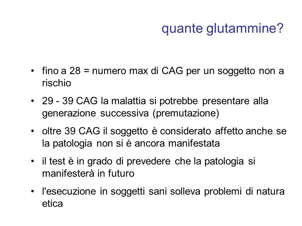 quante glutammine? fino a 28 = numero max di CAG per un soggetto non a rischio 29 - 39 CAG la malattia si potrebbe presentare alla generazione success