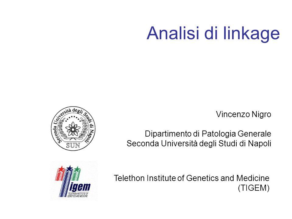 Analisi di linkage Vincenzo Nigro Dipartimento di Patologia Generale Seconda Università degli Studi di Napoli Telethon Institute of Genetics and Medic