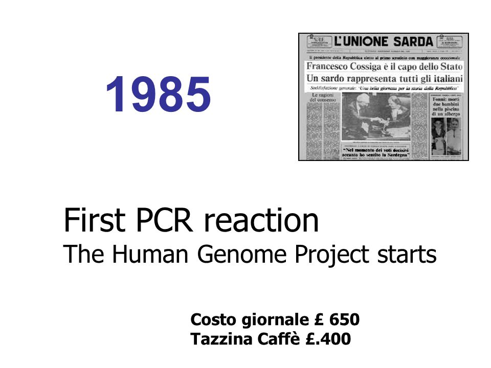 First PCR reaction The Human Genome Project starts Costo giornale £ 650 Tazzina Caffè £.400 1985