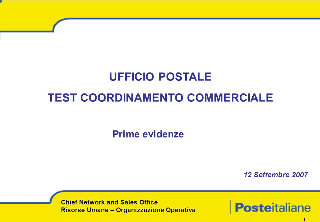Click to add title Click to change format Level 1 Level 2 Level 3 Level 1 Level 2 Level 1 Chief Network and Sales Office Risorse Umane – Organizzazione Operativa 1 UFFICIO POSTALE TEST COORDINAMENTO COMMERCIALE Prime evidenze 12 Settembre 2007