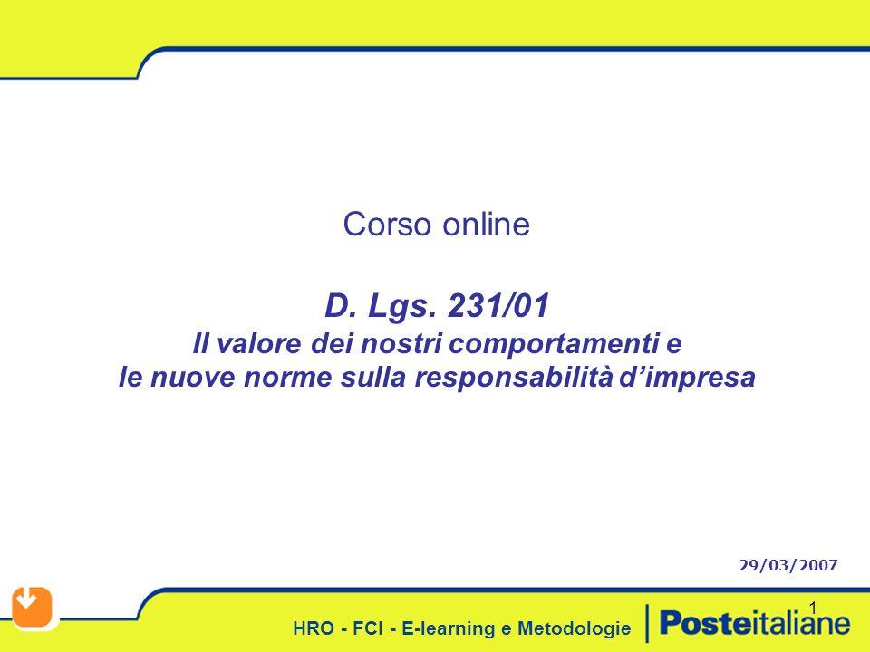 HRO - FCI - E-learning e Metodologie 1 Corso online D. Lgs. 231/01 Il valore dei nostri comportamenti e le nuove norme sulla responsabilità dimpresa 2