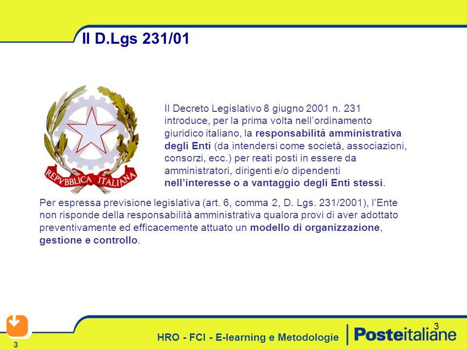 HRO - FCI - E-learning e Metodologie 3 Il D.Lgs 231/01 3 Il Decreto Legislativo 8 giugno 2001 n. 231 introduce, per la prima volta nellordinamento giu