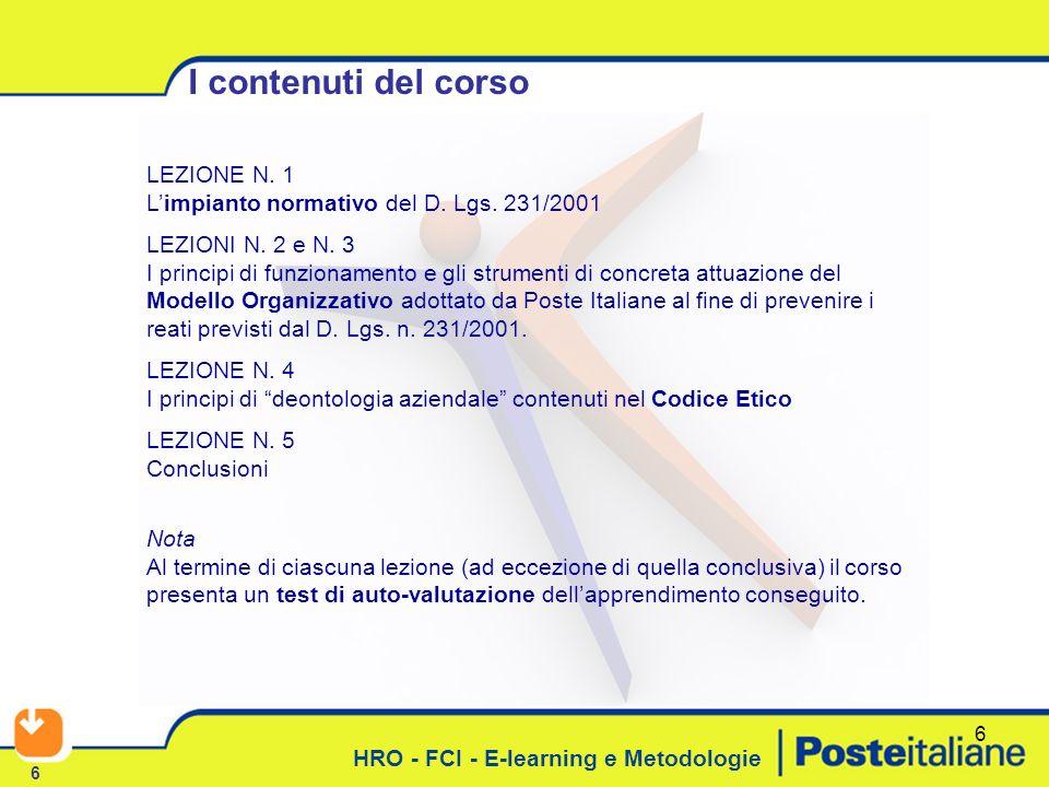 HRO - FCI - E-learning e Metodologie 6 6 LEZIONE N. 1 Limpianto normativo del D. Lgs. 231/2001 LEZIONI N. 2 e N. 3 I principi di funzionamento e gli s