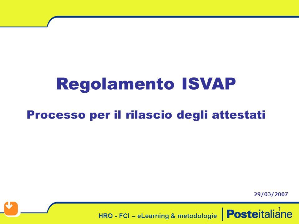 HRO - FCI – eLearning & metodologie 1 Regolamento ISVAP Processo per il rilascio degli attestati 29/03/2007